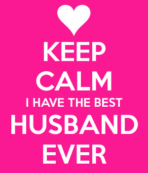 HAVE THE BEST HUSBAND EVER