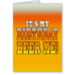 It's My Birthday Beer Me! Funny Bday Joke Stationery Note Card