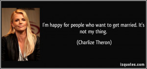 quote-i-m-happy-for-people-who-want-to-get-married-it-s-not-my-thing ...