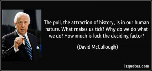 quote-the-pull-the-attraction-of-history-is-in-our-human-nature-what ...