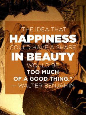 ... good thing:   11 Wonderfully Illuminating Quotes From Walter Benjamin