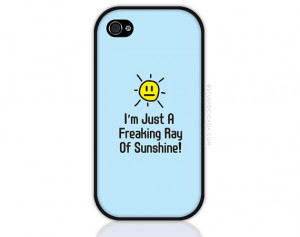 Funny iPhone Case - Freaking Ray of Sunshine Quote iPhone 4 Case ...