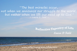 The best miracles occur, not when we announce our struggle to the ...