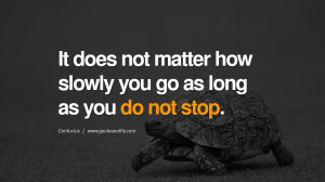 ... not stop. Confucius Quotes and Analects on Life, Success and Struggle