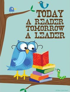 Today a reader tomorrow a leader! More