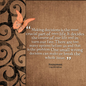 Quotes Picture: making decisions is the most crucial part of ones life ...