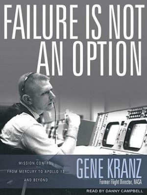 Failure Is Not an Option: Mission Control from Mercury to Apollo 13 ...