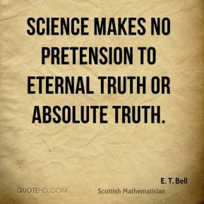 Bell - Science makes no pretension to eternal truth or absolute ...