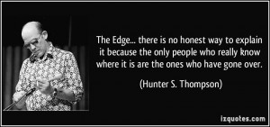 The Edge... there is no honest way to explain it because the only ...
