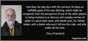 God does not play dice with the universe; He plays an ineffable game ...