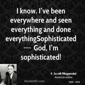 scott-fitzgerald-quote-i-know-ive-been-everywhere-and-seen.jpg