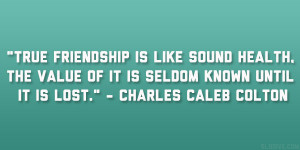 """... of it is seldom known until it is lost."""" – Charles Caleb Colton"""