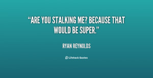 Stalking Quotes Http://quotes.lifehack.org/