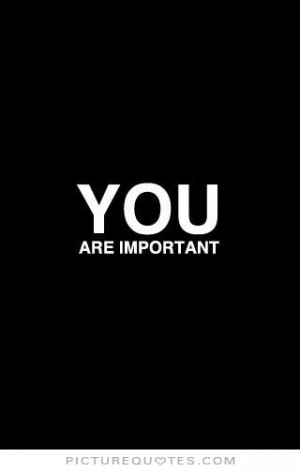 Me You Are Important Quotes