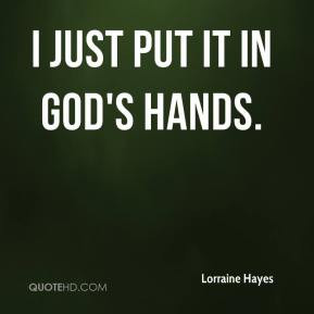 Lorraine Hayes - I just put it in God's hands.