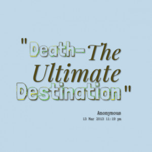 Quotes Picture: death the ultimate destination