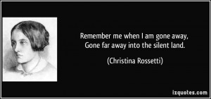 quote-remember-me-when-i-am-gone-away-gone-far-away-into-the-silent ...