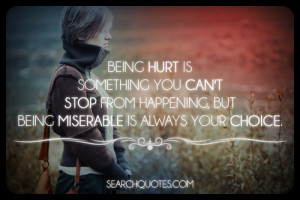 Being hurt is something you can't stop from happening, but being ...