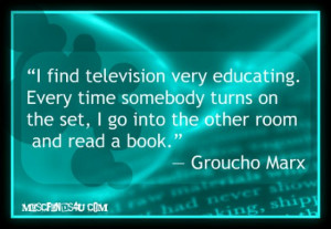 Daily Quote: Groucho Marx – I Find Television Very Educating…