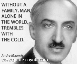 Family quotes - Without a family, man, alone in the world, trembles ...
