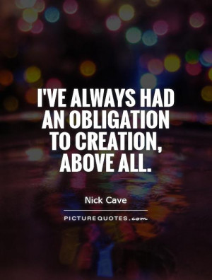 ve always had an obligation to creation, above all. Picture Quote #1