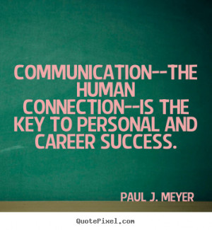 picture quotes about success - Communication--the human connection ...