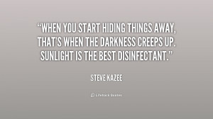 When you start hiding things away, that's when the darkness creeps up ...