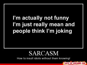 Funny, I'm Just Really Mean And People Think I'm Joking, Sarcasm ...