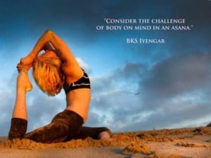 Consider the challenge of body on mind in an asana.