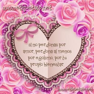 Si no perdonas por amor, perdona al menos por egoísmo, por tu propio ...