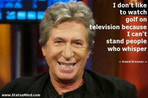 ... can't stand people who whisper - David Brenner Quotes - StatusMind.com