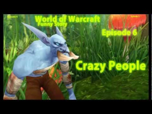 World of Warcraft: Funny Story [Episode 6] Crazy People | PopScreen