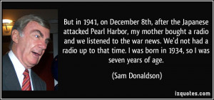 But in 1941, on December 8th, after the Japanese attacked Pearl Harbor ...
