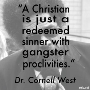 Dr Cornel West quotes | ... redeemed sinner with gangster proclivities ...