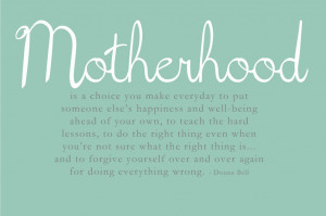 Motherhood Is A Choice You Make Everyday To Put Someone Else's ...