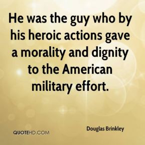Douglas Brinkley - He was the guy who by his heroic actions gave a ...