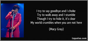try to say goodbye and I choke Try to walk away and I stumble Though ...