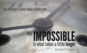 No one gets very far unless he accomplishes the impossible at least ...