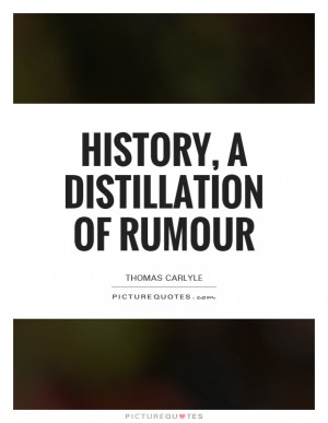 History, A Distillation Of Rumour Quote | Picture Quotes & Sayings