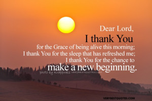 Dear Lord I thank You for the Grace of being alive this Morning ~ Good ...