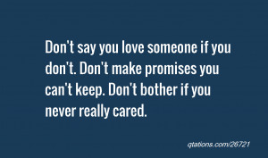 you love someone if you don't. Don't make promises you can't keep. Don ...