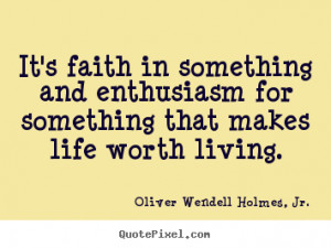 ... for something that makes.. Oliver Wendell Holmes, Jr. top life quotes
