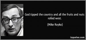 God tipped the country and all the fruits and nuts rolled west. - Mike ...
