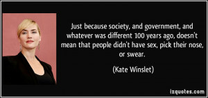 Just because society, and government, and whatever was different 100 ...