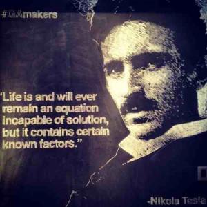 """... solution, but it contains certain known factors."""" – Nikola Tesla"""