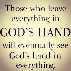 God's hand will eventually see God's hand in everything: Life Quotes ...