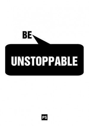 Be Unstoppable - Daily Quote