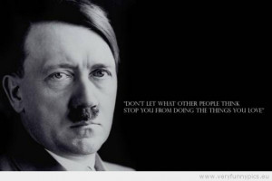 Funny fake Quotes-funny-picture-hitler-dont-let-what-other-people ...