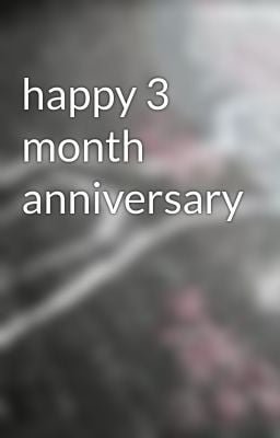 happy 3 month anniversary
