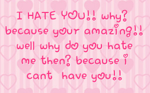 hate you why because your amazing well why do you hate me then ...
